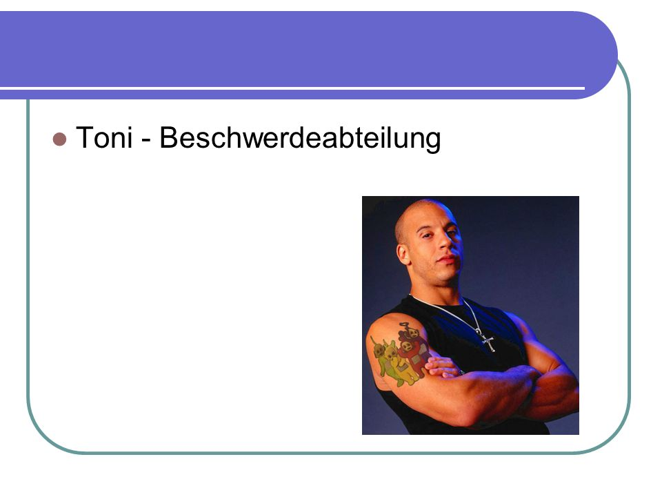 Toni - Beschwerdeabteilung