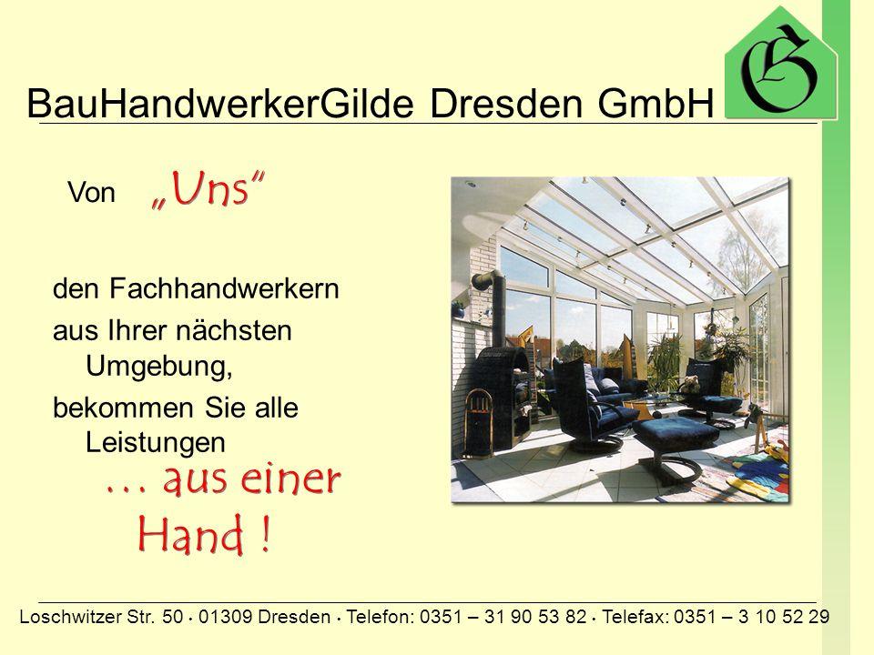 BauHandwerkerGilde Dresden GmbH Loschwitzer Str. 50 01309 Dresden Telefon: 0351 – 31 90 53 82 Telefax: 0351 – 3 10 52 29 PLANUNGPLANUNG Fachberatung v
