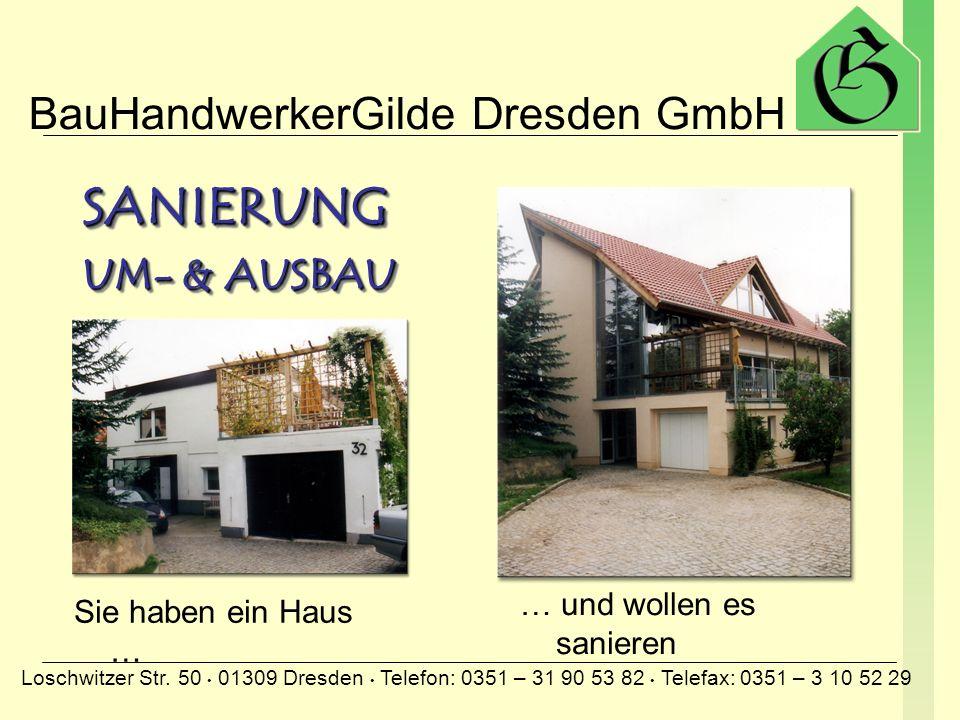 BauHandwerkerGilde Dresden GmbH Loschwitzer Str. 50 01309 Dresden Telefon: 0351 – 31 90 53 82 Telefax: 0351 – 3 10 52 29 den Fachhandwerkern aus Ihrer