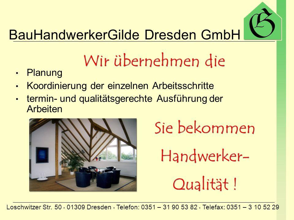 BauHandwerkerGilde Dresden GmbH Loschwitzer Str. 50 01309 Dresden Telefon: 0351 – 31 90 53 82 Telefax: 0351 – 3 10 52 29 Sie haben ein Haus … SANIERUN