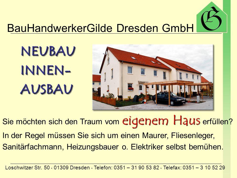 BauHandwerkerGilde Dresden GmbH Loschwitzer Str. 50 01309 Dresden Telefon: 0351 – 31 90 53 82 Telefax: 0351 – 3 10 52 29 Planung Koordinierung der ein