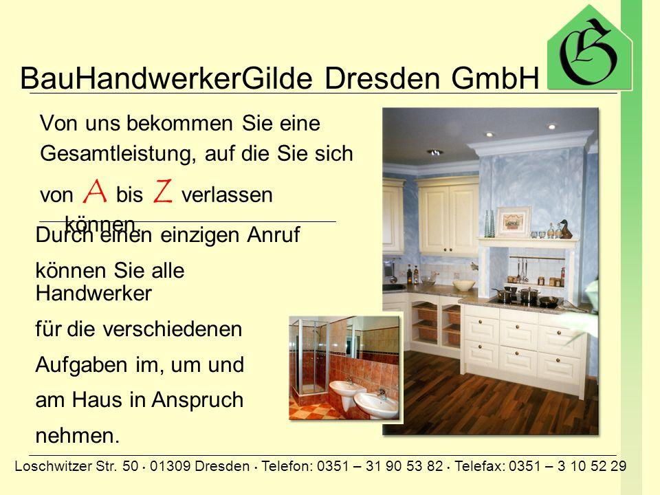BauHandwerkerGilde Dresden GmbH Loschwitzer Str. 50 01309 Dresden Telefon: 0351 – 31 90 53 82 Telefax: 0351 – 3 10 52 29 NEUBAUINNEN-AUSBAUNEUBAUINNEN