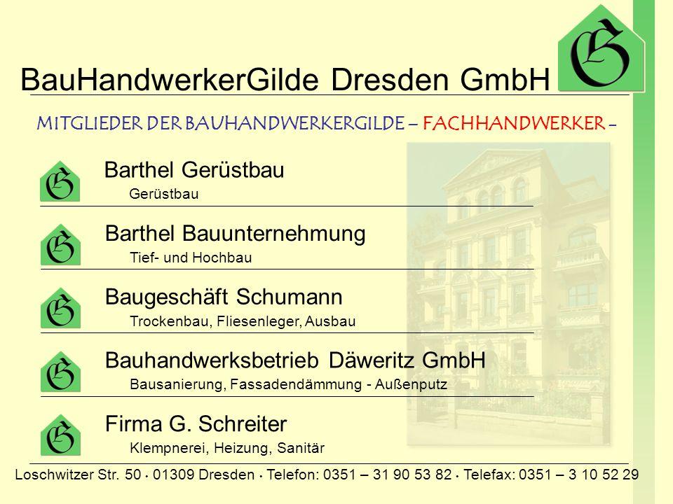 BauHandwerkerGilde Dresden GmbH Loschwitzer Str. 50 01309 Dresden Telefon: 0351 – 31 90 53 82 Telefax: 0351 – 3 10 52 29 Von uns bekommen Sie eine Ges