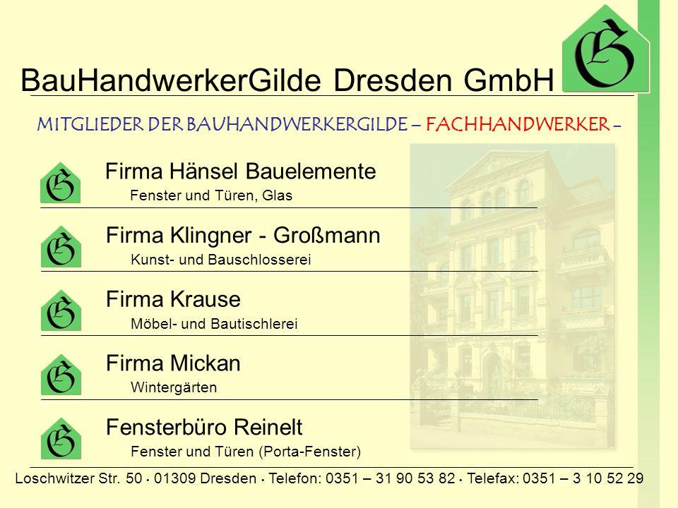 BauHandwerkerGilde Dresden GmbH Loschwitzer Str. 50 01309 Dresden Telefon: 0351 – 31 90 53 82 Telefax: 0351 – 3 10 52 29 Barthel Gerüstbau Gerüstbau B