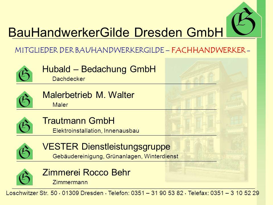 BauHandwerkerGilde Dresden GmbH Loschwitzer Str. 50 01309 Dresden Telefon: 0351 – 31 90 53 82 Telefax: 0351 – 3 10 52 29 Firma Hänsel Bauelemente Fens