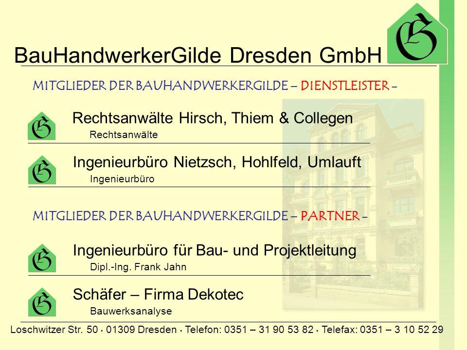 BauHandwerkerGilde Dresden GmbH Loschwitzer Str. 50 01309 Dresden Telefon: 0351 – 31 90 53 82 Telefax: 0351 – 3 10 52 29 Hubald – Bedachung GmbH Dachd