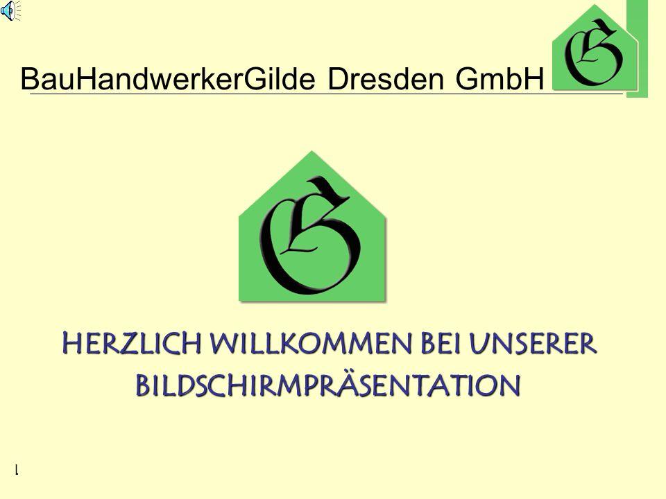 BauHandwerkerGilde Dresden GmbH Loschwitzer Str. 50 01309 Dresden Telefon: 0351 – 31 90 53 82 Telefax: 0351 – 3 10 52 29 HERZLICH WILLKOMMEN BEI UNSER