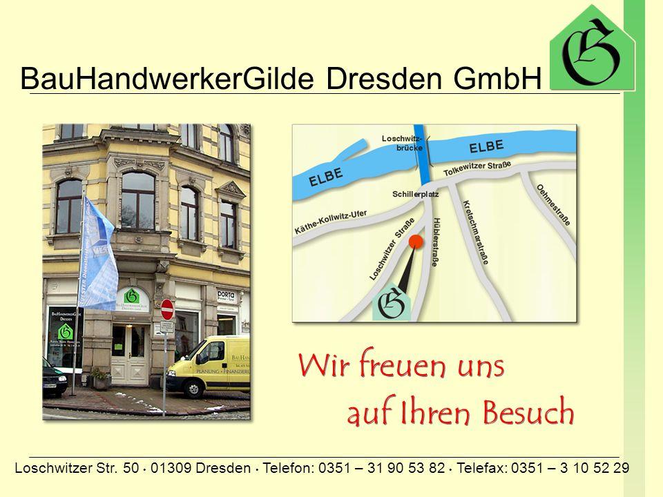 BauHandwerkerGilde Dresden GmbH Loschwitzer Str. 50 01309 Dresden Telefon: 0351 – 31 90 53 82 Telefax: 0351 – 3 10 52 29 Rechtsanwälte Hirsch, Thiem &