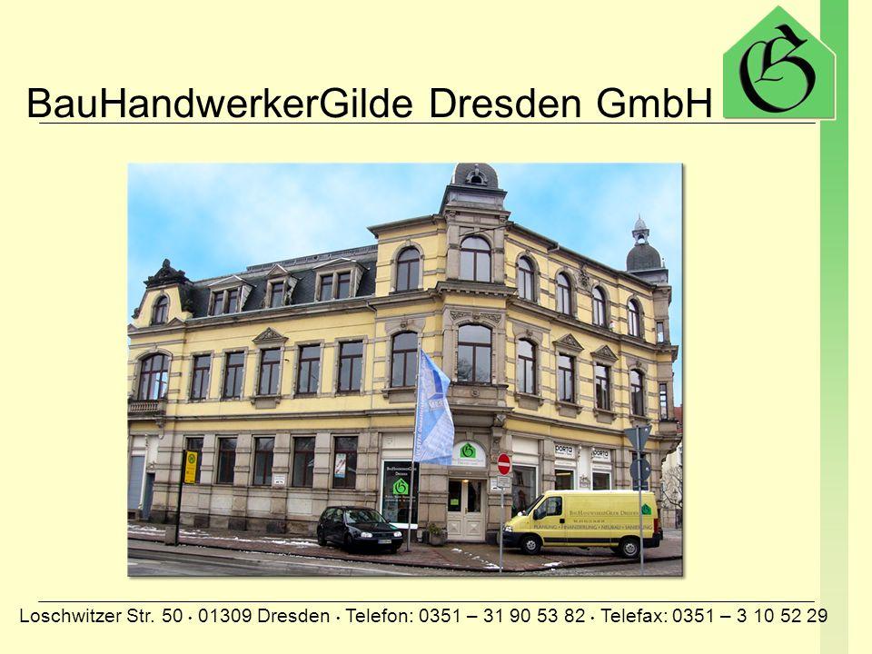 BauHandwerkerGilde Dresden GmbH Loschwitzer Str. 50 01309 Dresden Telefon: 0351 – 31 90 53 82 Telefax: 0351 – 3 10 52 29 Wir freuen uns auf Ihren Besu