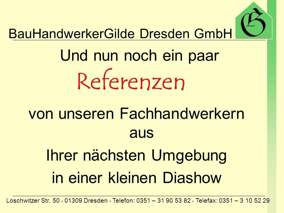 BauHandwerkerGilde Dresden GmbH Loschwitzer Str. 50 01309 Dresden Telefon: 0351 – 31 90 53 82 Telefax: 0351 – 3 10 52 29