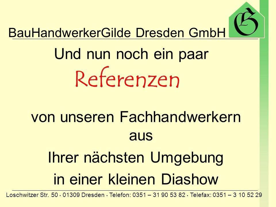 BauHandwerkerGilde Dresden GmbH Loschwitzer Str. 50 01309 Dresden Telefon: 0351 – 31 90 53 82 Telefax: 0351 – 3 10 52 29 von unseren Fachhandwerkern a