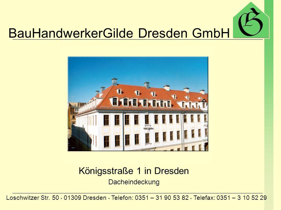 BauHandwerkerGilde Dresden GmbH Loschwitzer Str. 50 01309 Dresden Telefon: 0351 – 31 90 53 82 Telefax: 0351 – 3 10 52 29 Wohnhaus Dostojewskistraße Da