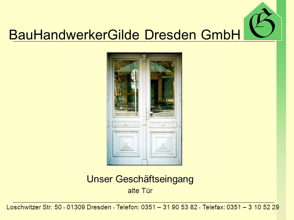 BauHandwerkerGilde Dresden GmbH Loschwitzer Str. 50 01309 Dresden Telefon: 0351 – 31 90 53 82 Telefax: 0351 – 3 10 52 29 Königsstraße 1 in Dresden Dac