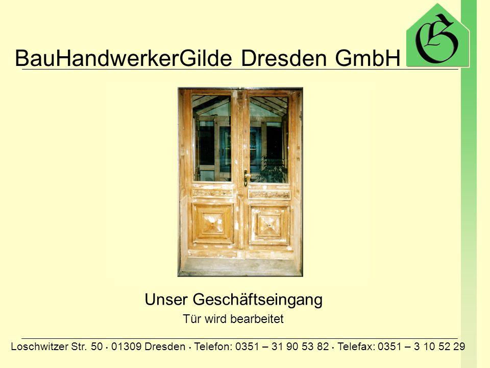 BauHandwerkerGilde Dresden GmbH Loschwitzer Str. 50 01309 Dresden Telefon: 0351 – 31 90 53 82 Telefax: 0351 – 3 10 52 29 Unser Geschäftseingang alte T