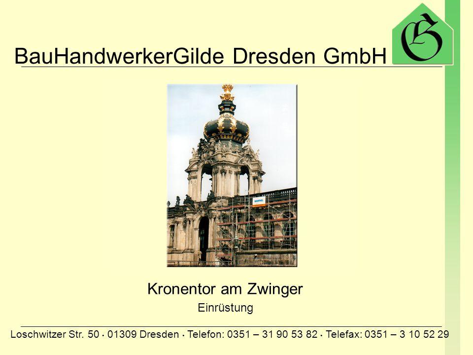 BauHandwerkerGilde Dresden GmbH Loschwitzer Str. 50 01309 Dresden Telefon: 0351 – 31 90 53 82 Telefax: 0351 – 3 10 52 29 Unser Geschäftseingang mit ne