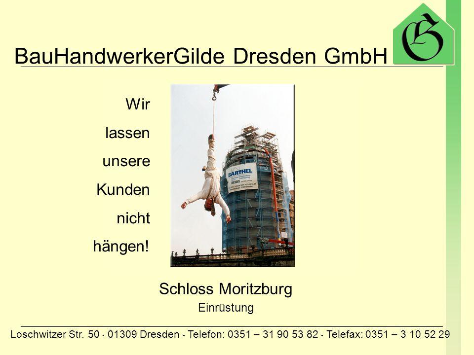 BauHandwerkerGilde Dresden GmbH Loschwitzer Str. 50 01309 Dresden Telefon: 0351 – 31 90 53 82 Telefax: 0351 – 3 10 52 29 Kronentor am Zwinger Einrüstu