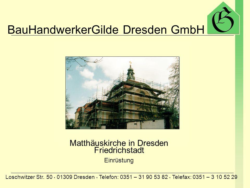 BauHandwerkerGilde Dresden GmbH Loschwitzer Str. 50 01309 Dresden Telefon: 0351 – 31 90 53 82 Telefax: 0351 – 3 10 52 29 Schloss Moritzburg Einrüstung
