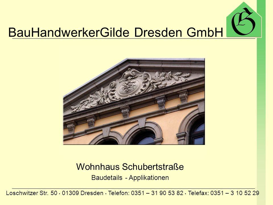 BauHandwerkerGilde Dresden GmbH Loschwitzer Str. 50 01309 Dresden Telefon: 0351 – 31 90 53 82 Telefax: 0351 – 3 10 52 29 Wohnhaus Schubertstraße Kompl