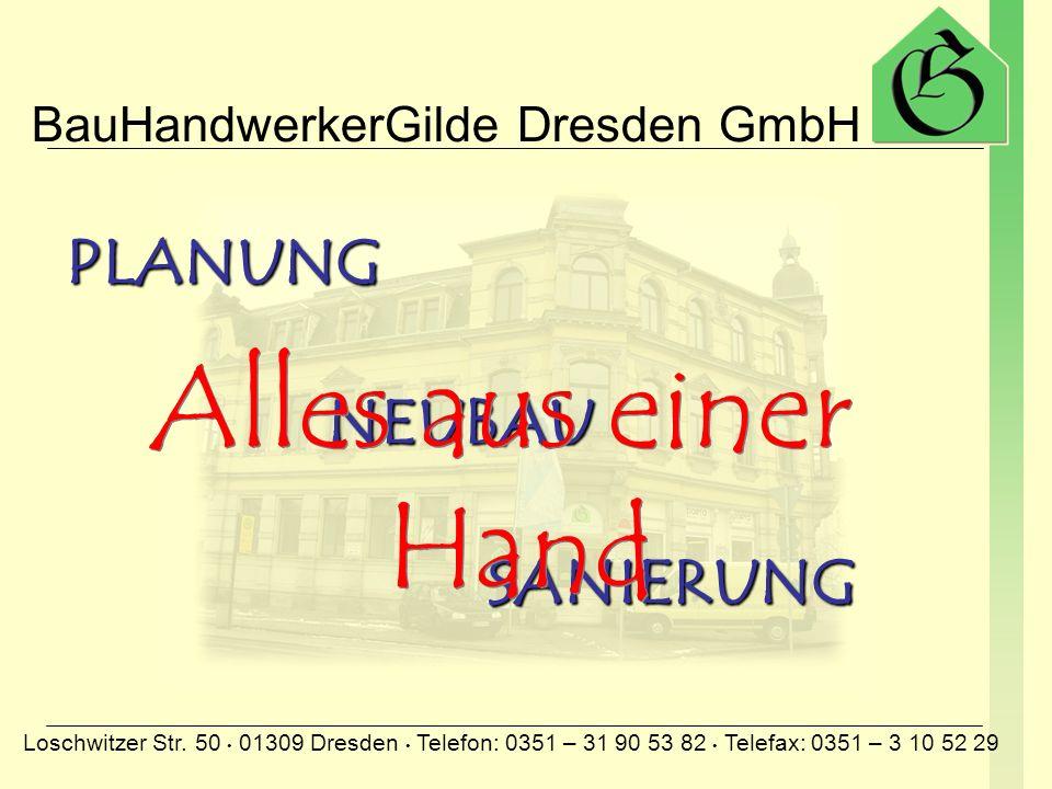 BauHandwerkerGilde Dresden GmbH Loschwitzer Str. 50 01309 Dresden Telefon: 0351 – 31 90 53 82 Telefax: 0351 – 3 10 52 29 PLANUNGNEUBAUSANIERUNG