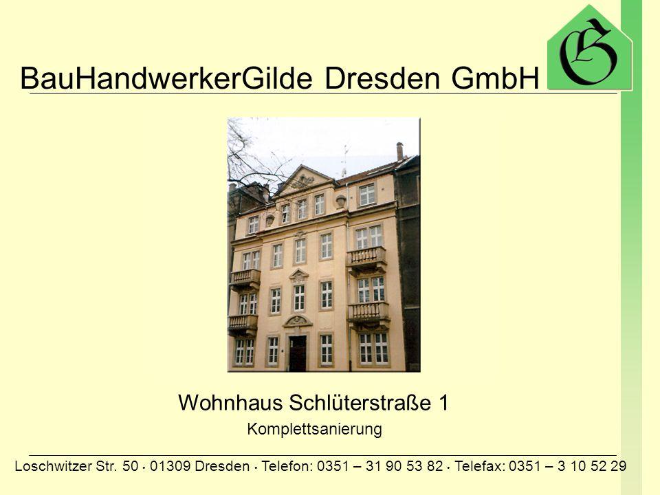BauHandwerkerGilde Dresden GmbH Loschwitzer Str. 50 01309 Dresden Telefon: 0351 – 31 90 53 82 Telefax: 0351 – 3 10 52 29 Wohnhaus Schubertstraße Baude