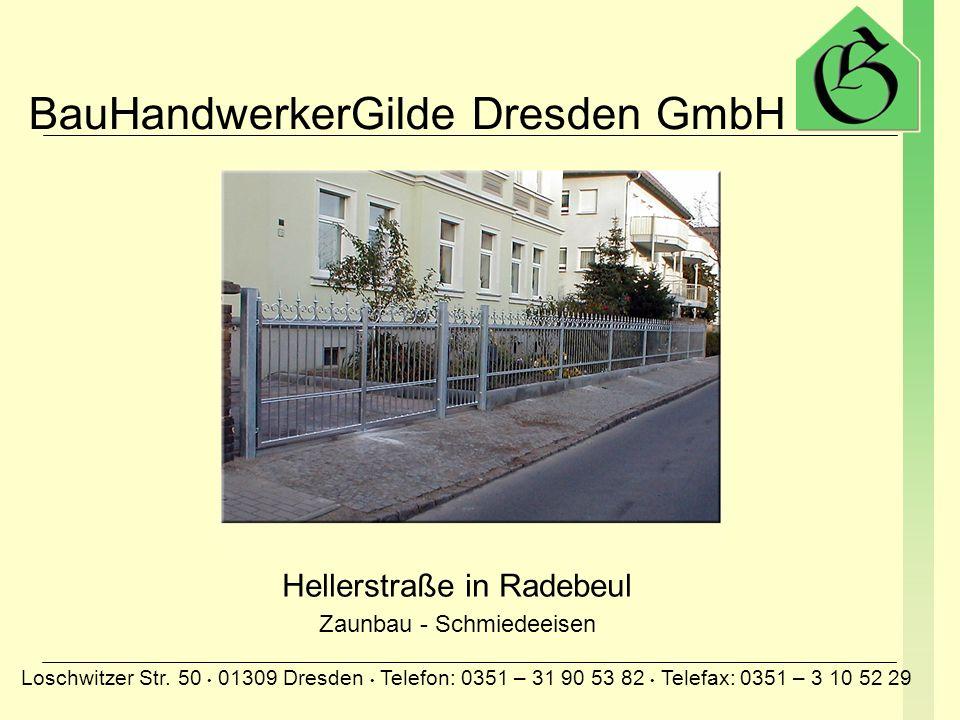 BauHandwerkerGilde Dresden GmbH Loschwitzer Str. 50 01309 Dresden Telefon: 0351 – 31 90 53 82 Telefax: 0351 – 3 10 52 29 Wohnhaus Schlüterstraße 1 Kom