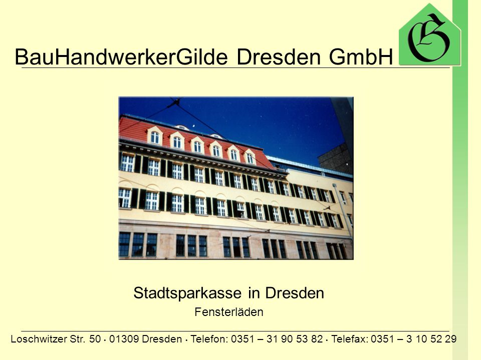 BauHandwerkerGilde Dresden GmbH Loschwitzer Str. 50 01309 Dresden Telefon: 0351 – 31 90 53 82 Telefax: 0351 – 3 10 52 29 Stadtsparkasse in Dresden Fen