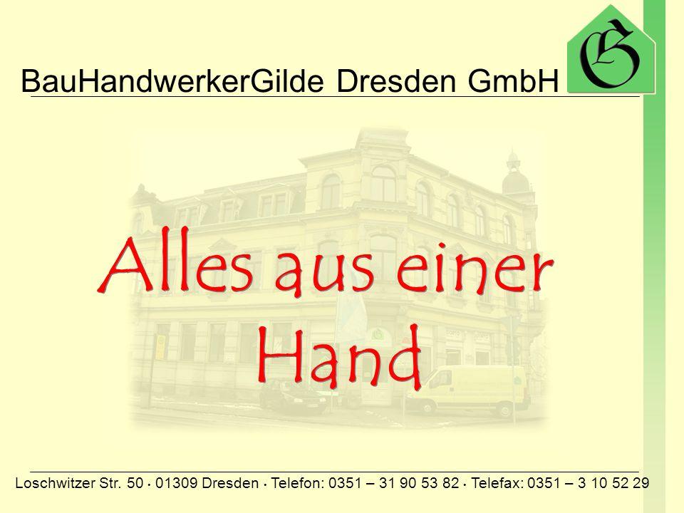 BauHandwerkerGilde Dresden GmbH Loschwitzer Str. 50 01309 Dresden Telefon: 0351 – 31 90 53 82 Telefax: 0351 – 3 10 52 29 PLANUNGNEUBAUSANIERUNG Alles