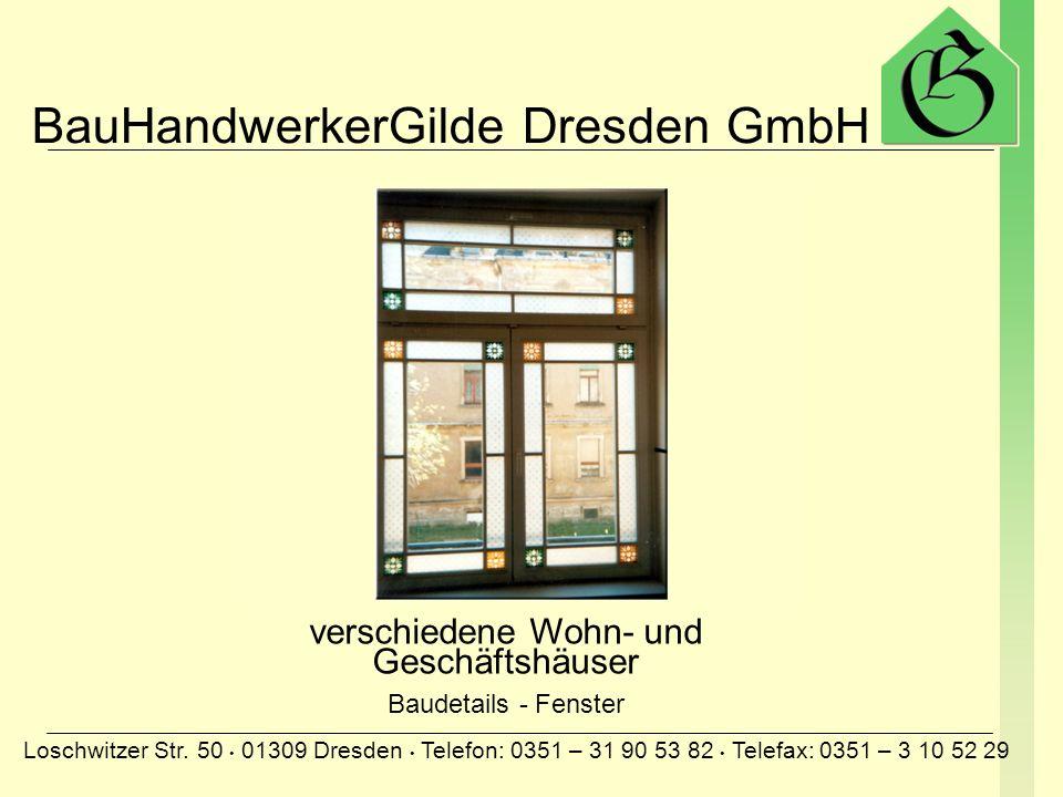 BauHandwerkerGilde Dresden GmbH Loschwitzer Str. 50 01309 Dresden Telefon: 0351 – 31 90 53 82 Telefax: 0351 – 3 10 52 29 Stauffenbergallee in Dresden