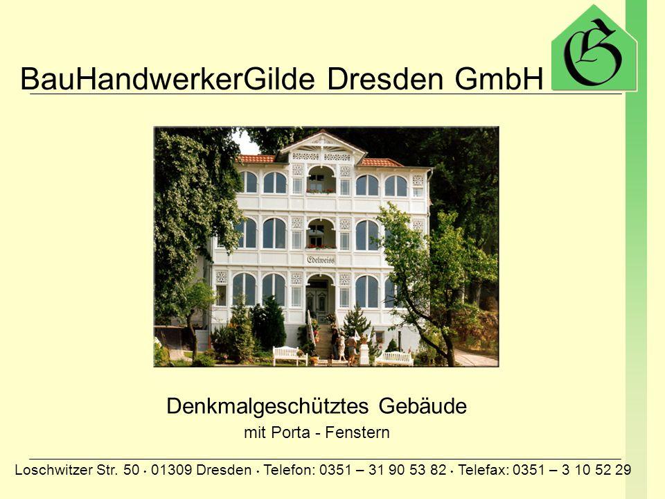 BauHandwerkerGilde Dresden GmbH Loschwitzer Str. 50 01309 Dresden Telefon: 0351 – 31 90 53 82 Telefax: 0351 – 3 10 52 29 verschiedene Wohn- und Geschä