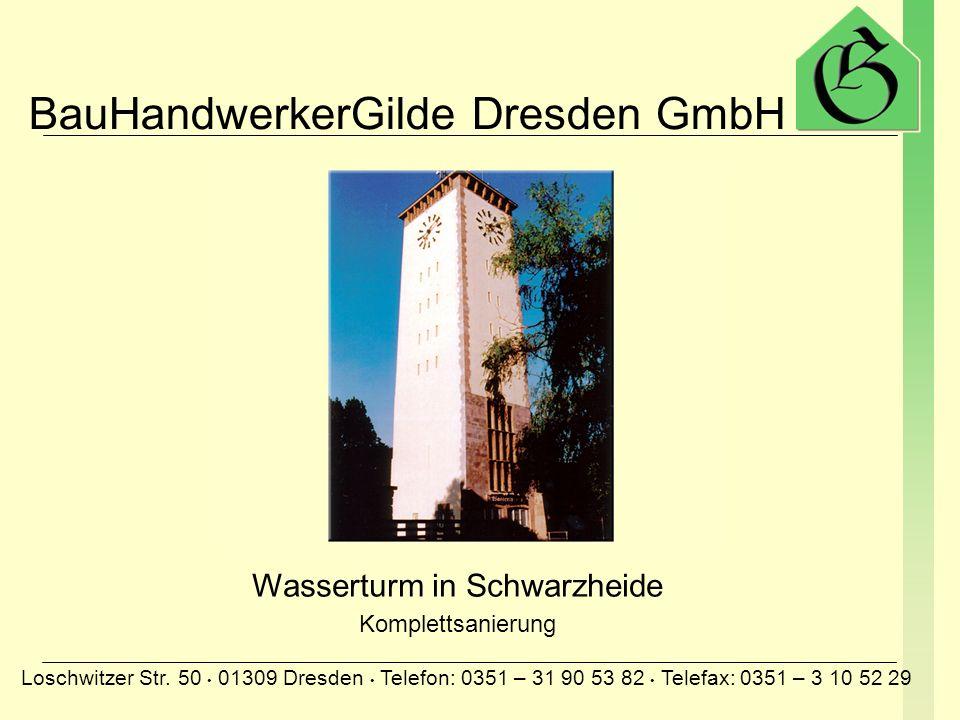 BauHandwerkerGilde Dresden GmbH Loschwitzer Str. 50 01309 Dresden Telefon: 0351 – 31 90 53 82 Telefax: 0351 – 3 10 52 29 Denkmalgeschütztes Gebäude mi