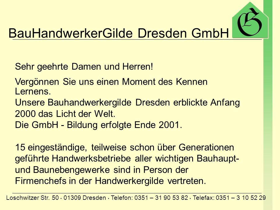 BauHandwerkerGilde Dresden GmbH Loschwitzer Str. 50 01309 Dresden Telefon: 0351 – 31 90 53 82 Telefax: 0351 – 3 10 52 29 Alles aus einer Hand Alles au