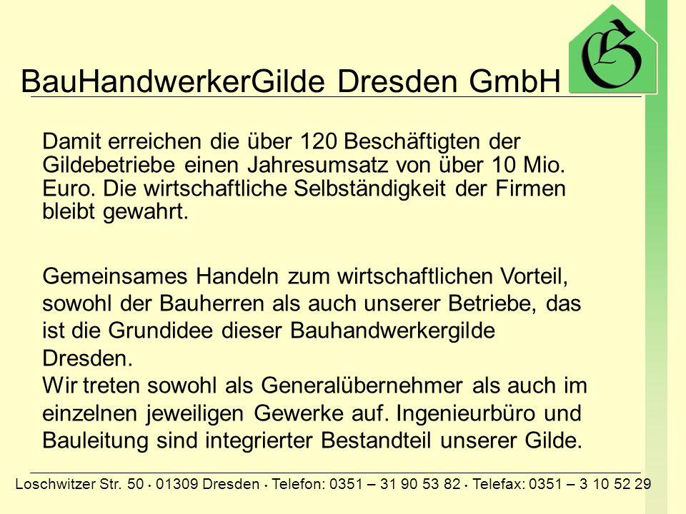 BauHandwerkerGilde Dresden GmbH Loschwitzer Str. 50 01309 Dresden Telefon: 0351 – 31 90 53 82 Telefax: 0351 – 3 10 52 29 Sehr geehrte Damen und Herren