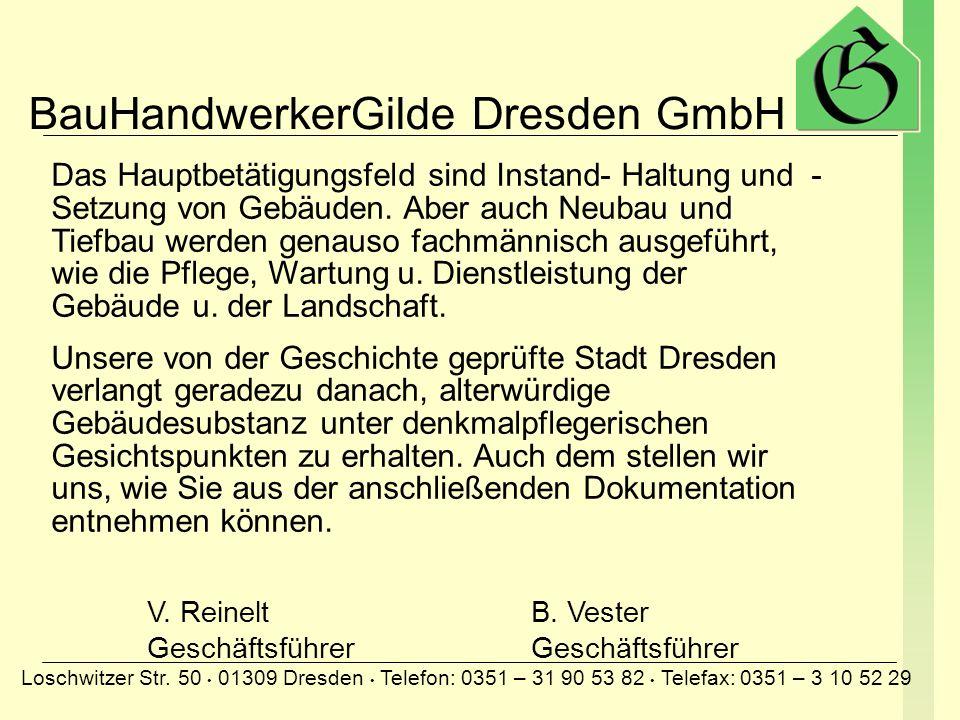 BauHandwerkerGilde Dresden GmbH Loschwitzer Str. 50 01309 Dresden Telefon: 0351 – 31 90 53 82 Telefax: 0351 – 3 10 52 29 Damit erreichen die über 120