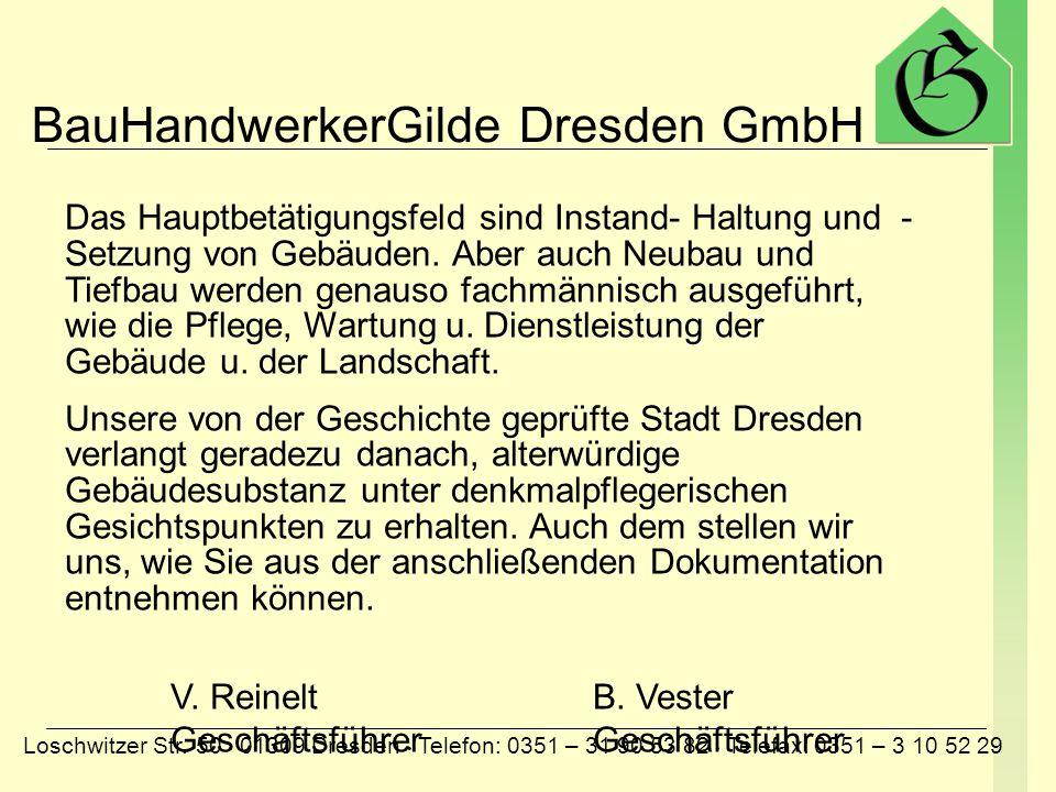 BauHandwerkerGilde Dresden GmbH Loschwitzer Str. 50 01309 Dresden Telefon: 0351 – 31 90 53 82 Telefax: 0351 – 3 10 52 29 Das Hauptbetätigungsfeld sind