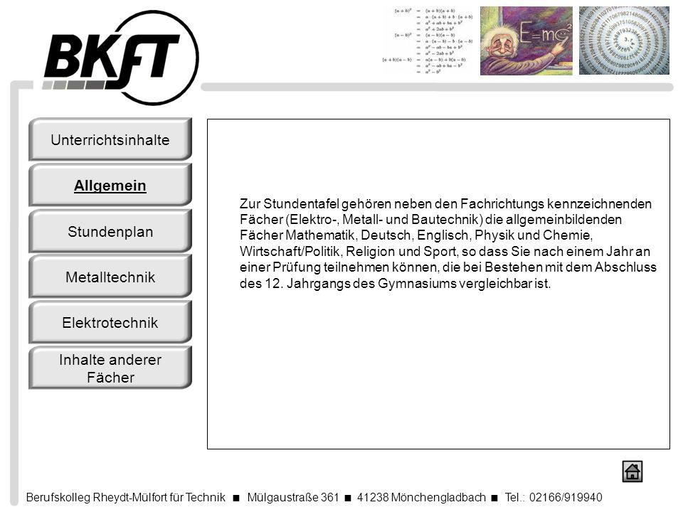 Berufskolleg Rheydt-Mülfort für Technik Mülgaustraße 361 41238 Mönchengladbach Tel.: 02166/919940 Zur Stundentafel gehören neben den Fachrichtungs ken