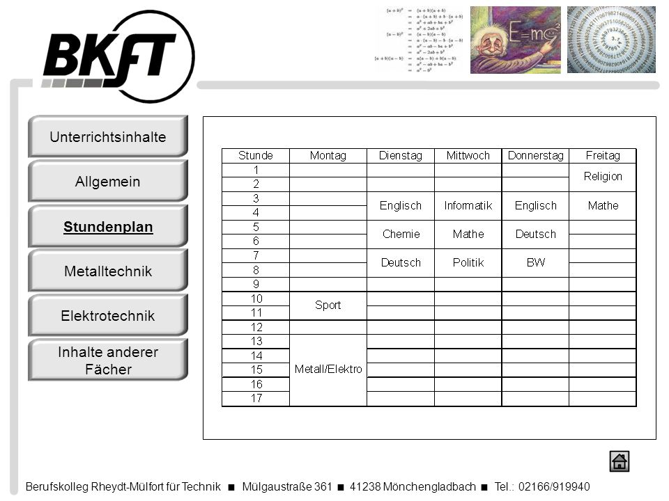Berufskolleg Rheydt-Mülfort für Technik Mülgaustraße 361 41238 Mönchengladbach Tel.: 02166/919940 Unterrichtsinhalte Allgemein Stundenplan Metalltechn