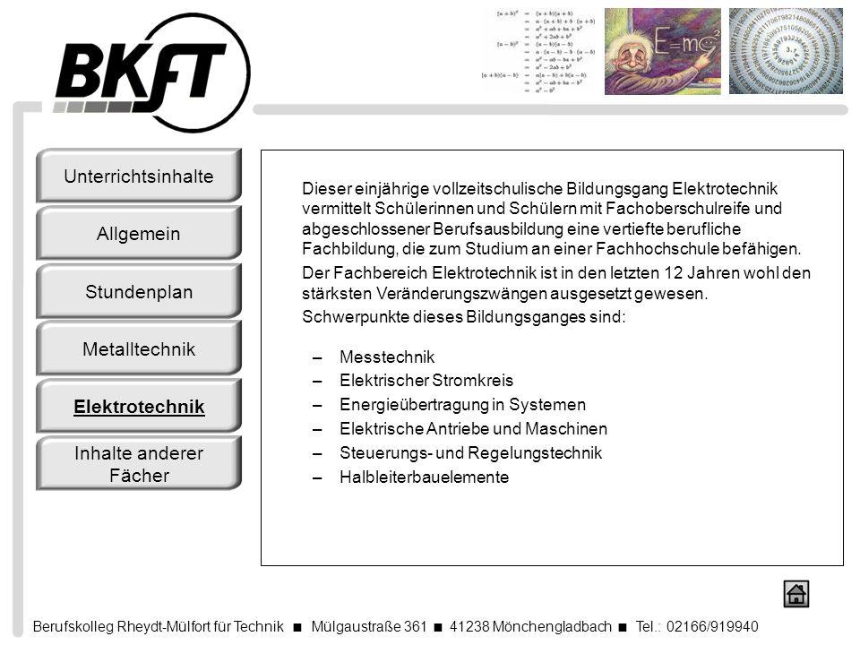 Berufskolleg Rheydt-Mülfort für Technik Mülgaustraße 361 41238 Mönchengladbach Tel.: 02166/919940 Dieser einjährige vollzeitschulische Bildungsgang El