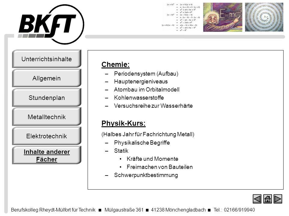 Berufskolleg Rheydt-Mülfort für Technik Mülgaustraße 361 41238 Mönchengladbach Tel.: 02166/919940 Chemie: –Periodensystem (Aufbau) –Hauptenergieniveau