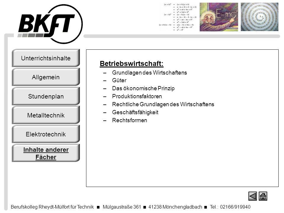 Berufskolleg Rheydt-Mülfort für Technik Mülgaustraße 361 41238 Mönchengladbach Tel.: 02166/919940 Betriebswirtschaft: –Grundlagen des Wirtschaftens –G