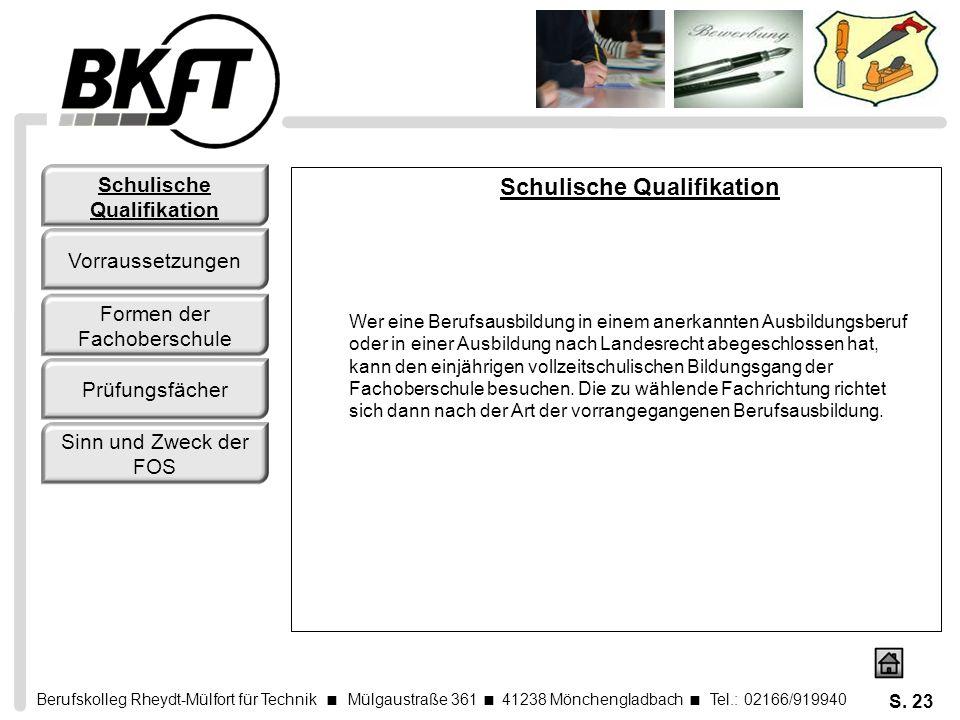 Berufskolleg Rheydt-Mülfort für Technik Mülgaustraße 361 41238 Mönchengladbach Tel.: 02166/919940 S. 23 Schulische Qualifikation Wer eine Berufsausbil