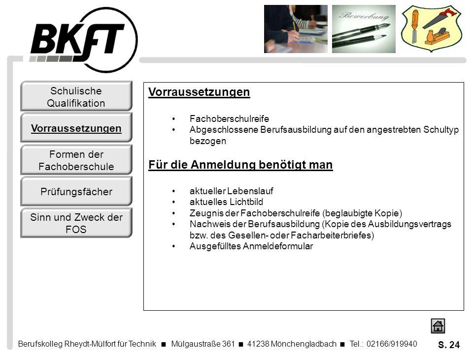 Berufskolleg Rheydt-Mülfort für Technik Mülgaustraße 361 41238 Mönchengladbach Tel.: 02166/919940 S. 24 Vorraussetzungen Fachoberschulreife Abgeschlos
