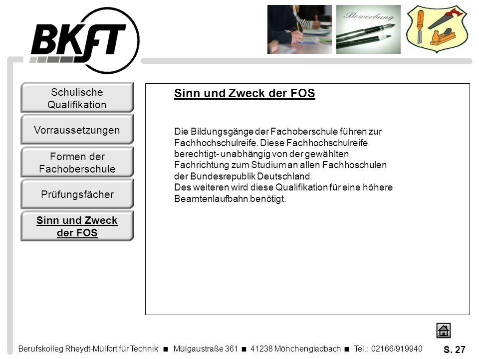 Berufskolleg Rheydt-Mülfort für Technik Mülgaustraße 361 41238 Mönchengladbach Tel.: 02166/919940 S. 27 Sinn und Zweck der FOS Die Bildungsgänge der F
