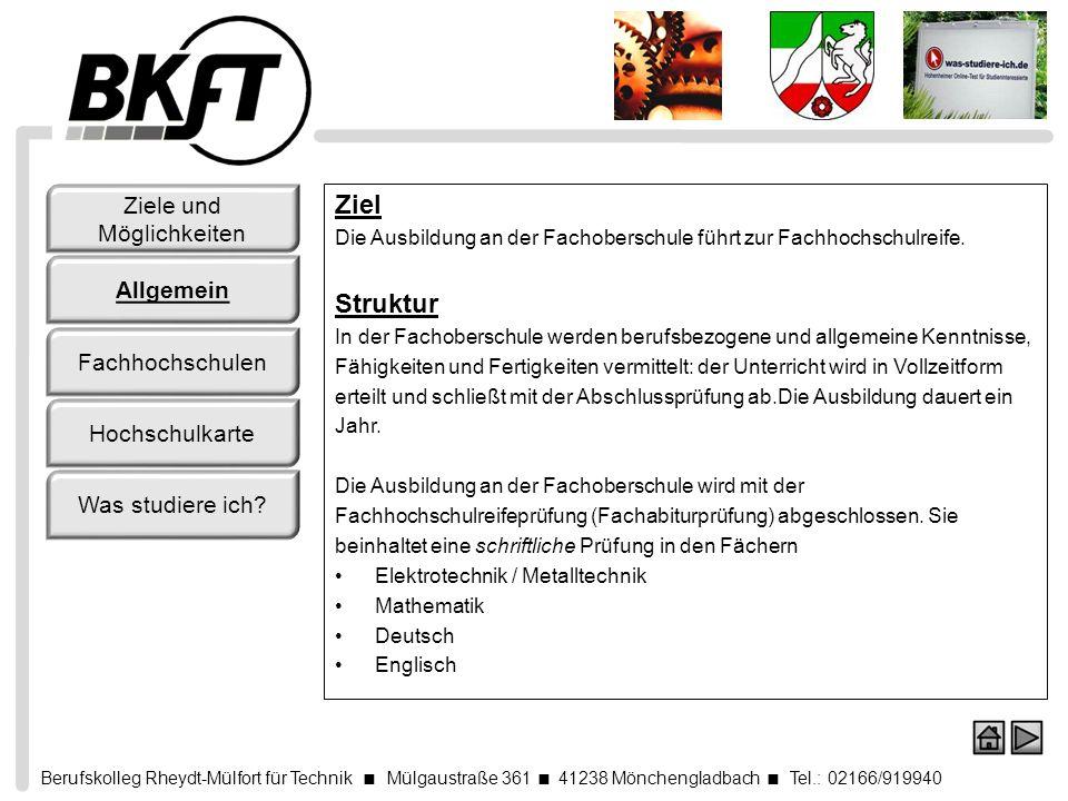 Berufskolleg Rheydt-Mülfort für Technik Mülgaustraße 361 41238 Mönchengladbach Tel.: 02166/919940 Ziele und Möglichkeiten Allgemein Fachhochschulen Ho