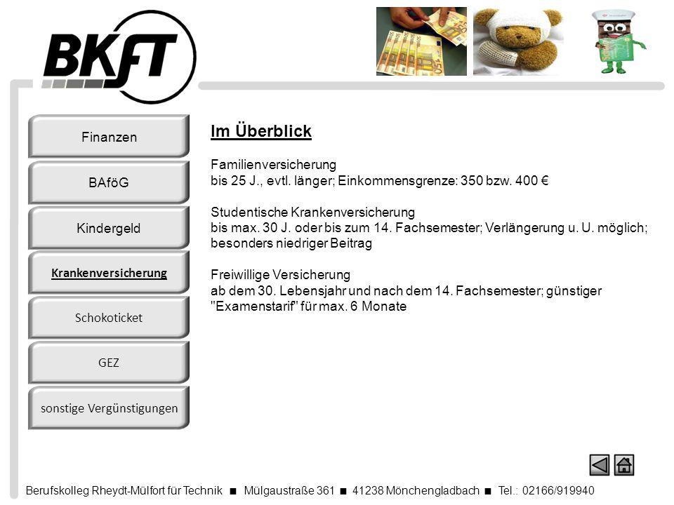 Berufskolleg Rheydt-Mülfort für Technik Mülgaustraße 361 41238 Mönchengladbach Tel.: 02166/919940 Im Überblick Familienversicherung bis 25 J., evtl. l