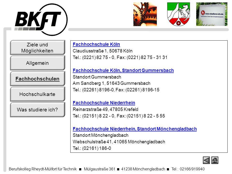 Berufskolleg Rheydt-Mülfort für Technik Mülgaustraße 361 41238 Mönchengladbach Tel.: 02166/919940 Ziele und Möglichkeiten Allgemein Fachhochschulen Hochschulkarte Was studiere ich.