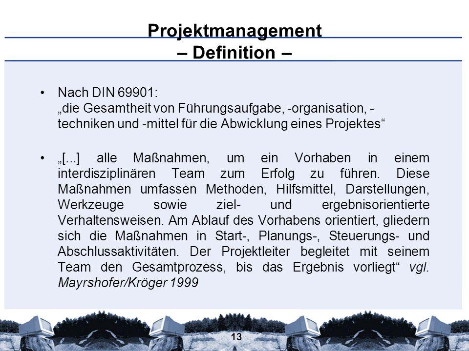 13 Projektmanagement – Definition – Nach DIN 69901: die Gesamtheit von Führungsaufgabe, -organisation, - techniken und -mittel für die Abwicklung eine