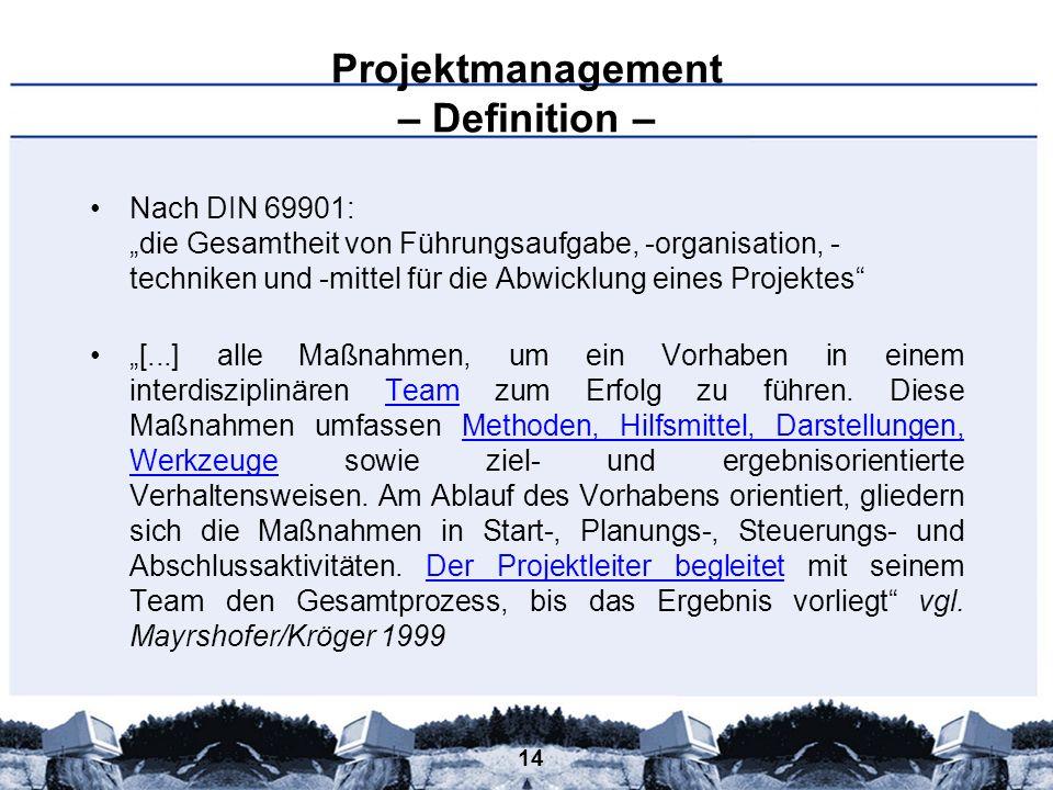 14 Projektmanagement – Definition – Nach DIN 69901: die Gesamtheit von Führungsaufgabe, -organisation, - techniken und -mittel für die Abwicklung eine