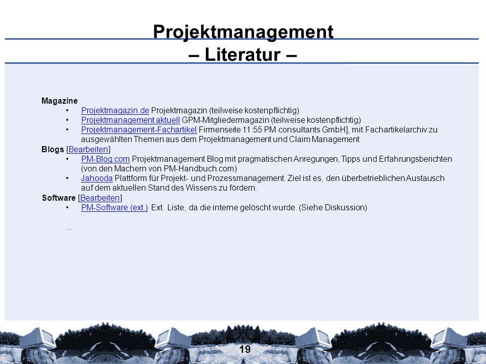 19 Projektmanagement – Literatur – Magazine Projektmagazin.de Projektmagazin (teilweise kostenpflichtig)Projektmagazin.de Projektmanagement aktuell GP