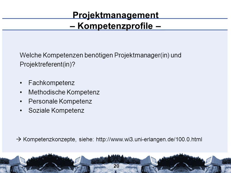 20 Projektmanagement – Kompetenzprofile – Welche Kompetenzen benötigen Projektmanager(in) und Projektreferent(in)? Fachkompetenz Methodische Kompetenz