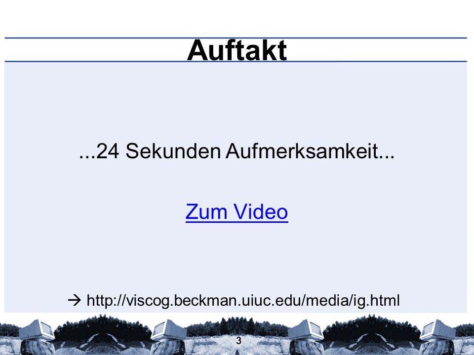 3 Auftakt...24 Sekunden Aufmerksamkeit... Zum Video http://viscog.beckman.uiuc.edu/media/ig.html